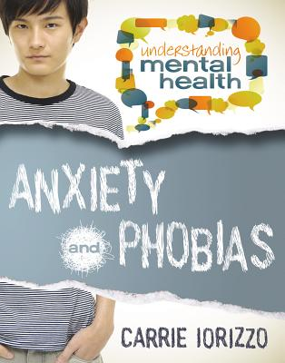 Anxiety and Phobias By Iorizzo , Carrie